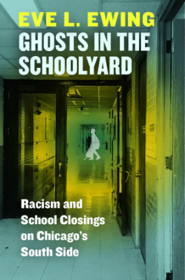 Ghosts in the Schoolyard by Eve Ewing